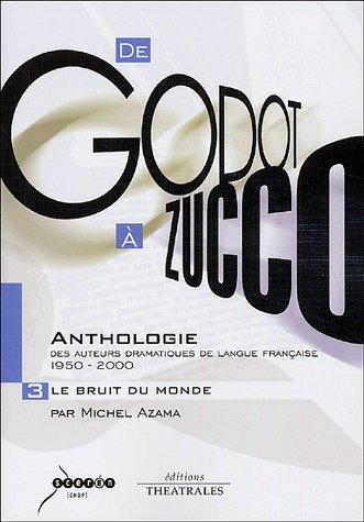 De Godot à Zucco : Anthologie des auteurs dramatiques de langue française (1950-2000) : Volume 3, Le Bruit du monde
