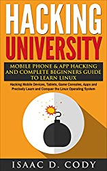 Hacking University: Mobile Phone & App Hacking & Complete Beginners Guide to Learn Linux: Hacking Mobile Devices, Tablets, Game Consoles, Apps & Precisely ... (Hacking Freedom and Data Driven Book 5)