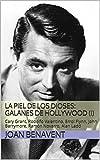 La Piel de los Dioses: Galanes de Hollywood (I): Cary Grant, Rodolfo Valentino, Errol Flynn, John Barrymore, Ramón Novarro, Alan Ladd