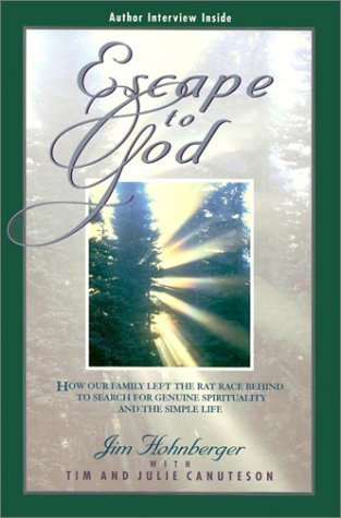 Escape to God: How Our Family Left the Rat Race Behind to Search for Genuine Spirituality and the Simple Life by Jim Hohnberger (2001-01-01) - 2001 Escape