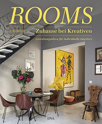 ROOMS - Zuhause bei Kreativen: Gestaltungsideen für individuelle Interiors -