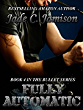 Fully Automatic (Bullet Series Book 4) (Rock Star Romance)
