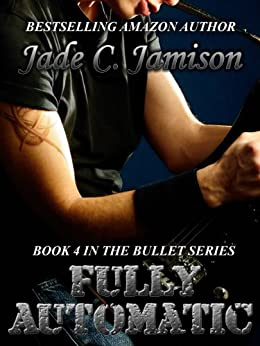 Fully Automatic (Bullet Series Book 4) (Rock Star Romance) by [Jamison, Jade C.]