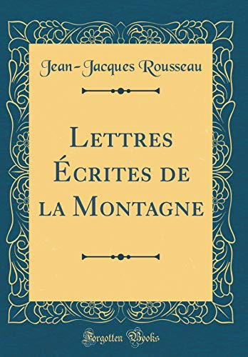 Lettres Écrites de la Montagne (Classic Reprint) par Jean Jacques Rousseau