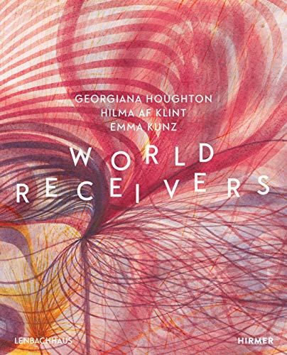 World receivers : Georgiana houghton, Hilma af klint, Emma Kunz par  (Relié - Feb 14, 2019)