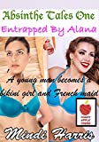 Absinthe Tales One Entrapped By Alana: A Young Man Becomes a Bikini Girl and French Maid