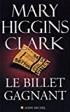 Le billet gagnant / Mary Higgins Clark | Clark, Mary Higgins (1929-...). Auteur