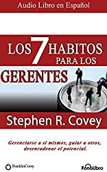 Los 7 Hábitos Para Los Gerentes (the 7 Habits for Managers): Gerenciarse a Si Mismos, Guiar a Otros, Desencadenar El Potencial