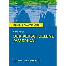 Der Verschollene (Amerika) von Franz Kafka.: Textanalyse und Interpretation mit ausführlicher Inhaltsangabe und Abituraufgaben mit Lösungen (Königs Erläuterungen 497)