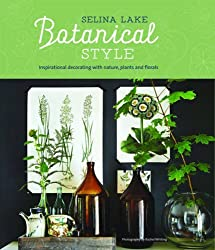Botanical Style: Inspirational decorating with nature, plants and florals by Selina Lake (2016-04-26)