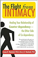 The Flight from Intimacy: Healing Your Relationship of Counter-dependence - the Other Side of Co-dependency Paperback