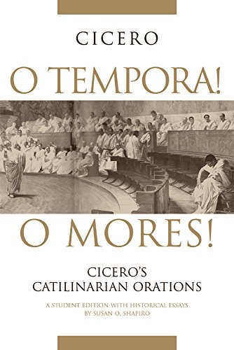 O Tempora! O Mores!: Cicero's Catilinarian Orations (Oklahoma Series in Classical Culture)