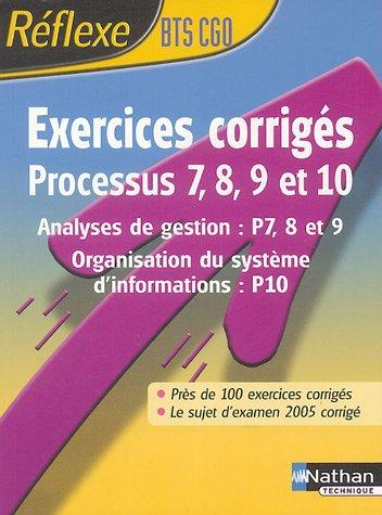 Processus 7, 8, 9 et 10 Exercices corrigés BTS CGO : Analyses de gestion, Organisation du système d'informations par Philippe Montségur, Yvette Garidou