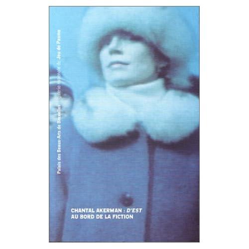 Chantal Akerman : 'D'Est', au bord de la fiction, [exposition, Galerie nationale du Jeu de paume, Paris, 10 octobre-26 novembre 1995, Palais des ... Bruxelles, 15 décembre 1995-21 janvier 1996]