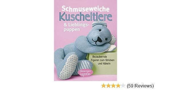 Schmuseweiche Kuscheltiere und Lieblingspuppen: Bezaubernde Figuren ...