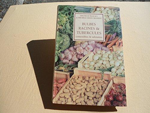 Bulbes, racines & tubercules : Histoire, tradition, botanique, biologie