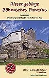 Riesengebirge - Böhmisches Paradies - Isergebirge: Mit einer Streckenwanderung von Zittau bis nach Lysa nad Labem vor die Tore von Prag