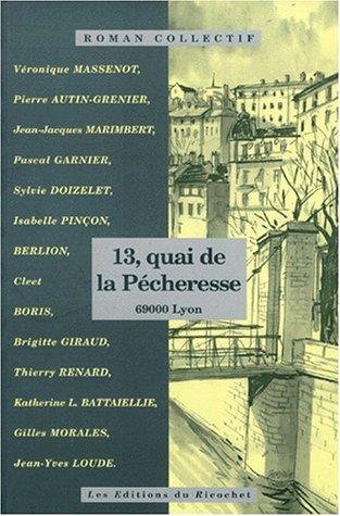 13, quai de la Pécheresse: 69000 Lyon. Roman collectif