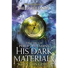 The Science of Philip Pullman's His Dark Materials: With an Introduction by Philip Pullman (English Edition)