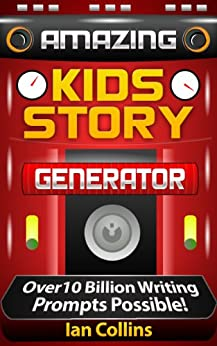 Amazing Kids Story Generator.: Over 10 Billion Writing Prompts Possible! (Amazing Plot Generators) (English Edition) von [Collins, Ian]