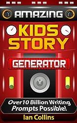 Amazing Kids Story Generator.: Over 10 Billion Writing Prompts Possible! (Amazing Plot Generators) (English Edition)