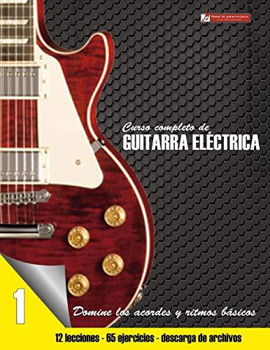 Curso completo de guitarra electrica nivel 1: Volume 1 por Miguel Antonio Martinez Cuellar