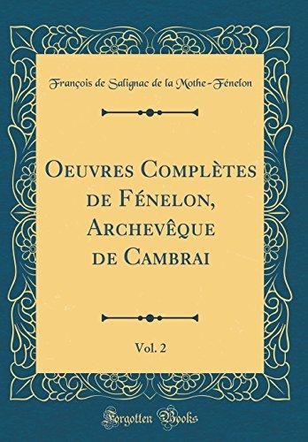 Oeuvres Complètes de Fénelon, Archevêque de Cambrai, Vol. 2 (Classic Reprint)