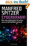 Cyberkrank!: Wie das digitalisierte L...