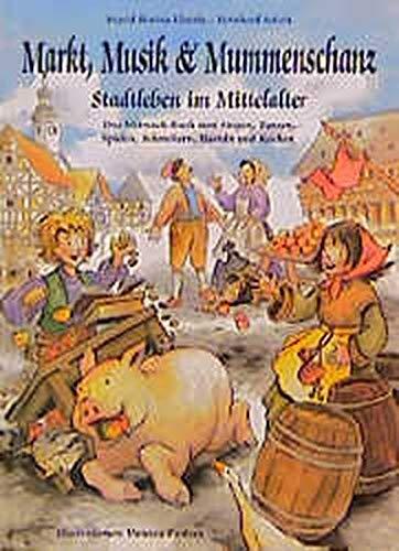 Markt, Musik und Mummenschanz: Stadtleben im Mittelalter. Das Mitmach-Buch zum Tanzen, Singen, Spielen, Schmökern, Basteln und Kochen (Kinder spielen Geschichte) (Musik Des Mittelalters)