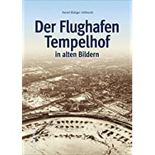 Der Flughafen Tempelhof in alten Bildern, historischer Bildband mit Fotografien des Berliner Airports, von Flugzeugen, Luftbrücke und Rosinenbomber (Sutton - Bilder der Luftfahrt)