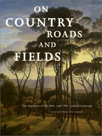 On Country Roads and Fields: Depiction of the 18th- and 19th-century Landscape (Rijksmuseum Amsterdam) por Wiepke Loos