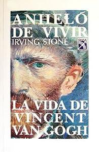 Anhelo de vivir : La vida de Vincent Van Gogh/Longing to Live : The Life of Vincent Van Gogh par Irving Stone