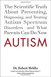 Autism: The Scientific Truth About Preventing, Diagnosing, and Treating Autism Spectrum Disorders--and What Parents Can Do Now by Dr. Robert Melillo (2013-12-03)