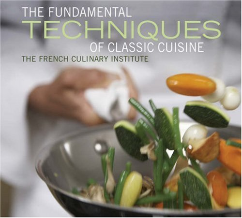 The Fundamental Techniques of Classic Cuisine: The French Culinary Institute
