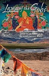 Lama of the Gobi: How Mongolia's Mystic Monk Spread Tibetan Buddhism in the World's Harshest Desert by Michael Kohn (2010-11-16)