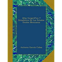 Atlas Geográfico Y Estadístico De Los Estados Unidos Mexicanos