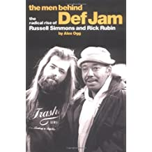 The Men Behind Def Jam: The Radical Rise Of Russell Simmons And Rick Rubin by Alex Ogg (2002-06-01)