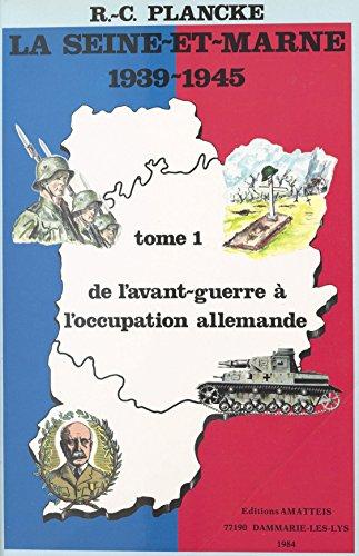 La Seine-et-Marne, 1939-1945 (1) : De l'avant-guerre à l'occupation allemande (French Edition)