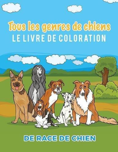 Tous les genres de chiens Le livre de coloration de race de chien par Young Scholar