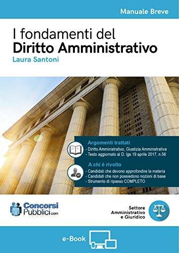I fondamenti del Diritto Amministrativo: A tutti i concorsisti che devono preparare diritto amministrativo (ConcorsiPubblici.com) di Laura Santoni
