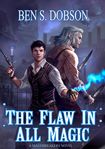 The Flaw in All Magic (Magebreakers Book 1) (English Edition) par Ben S. Dobson