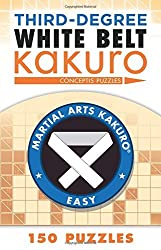 Third-Degree White Belt Kakuro (Martial Arts Puzzles Series) by Conceptis Puzzles (2016-11-01)