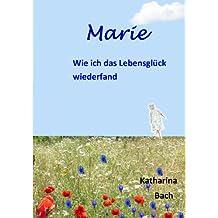 Marie: Wie ich das Lebensglück wiederfand
