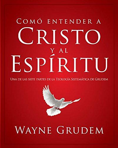 Cómo entender a Cristo y el Espíritu: Una de las siete partes de la teología sistemática de Grudem (Como Entender) por Wayne A. Grudem