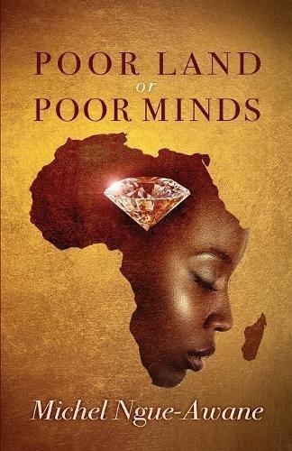 Poor Land or Poor Minds: Africa Respond!