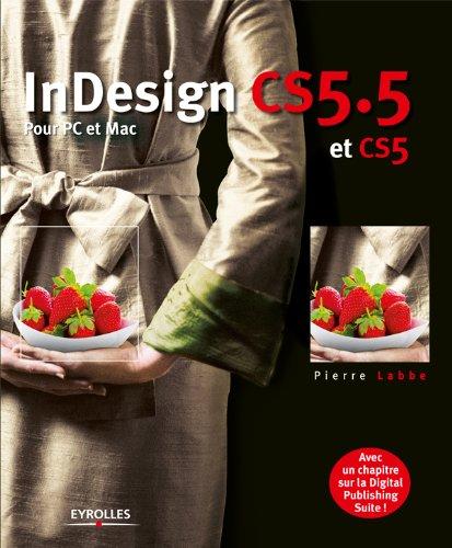 InDesign CS5.5 et CS5: Pour PC et Mac - Avec un chapitre sur la Digital Publishing Suite ! par Pierre Labbe