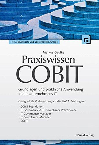 Praxiswissen COBIT: Grundlagen und praktische Anwendung in der Unternehmens-IT
