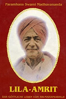 Lila Amrit - Das göttliche Leben von Sri Mahaprabhuji von [Madhavananda, Paramhans Swami, Maheshwarananda, Paramhans Swami]