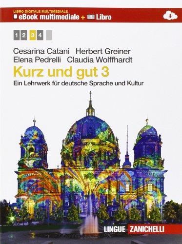 Kurz und gut. Ein Lehrwerk für deutsche Sprache und Kultur. Per le Scuole superiori. Con e-book. Con espansione online: 3