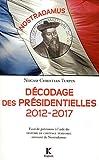 Décodage des Présidentielles 2012-2017 - Essai de prévisions à l'aide du Système de cryptage temporel retrouvé de Nostradamus